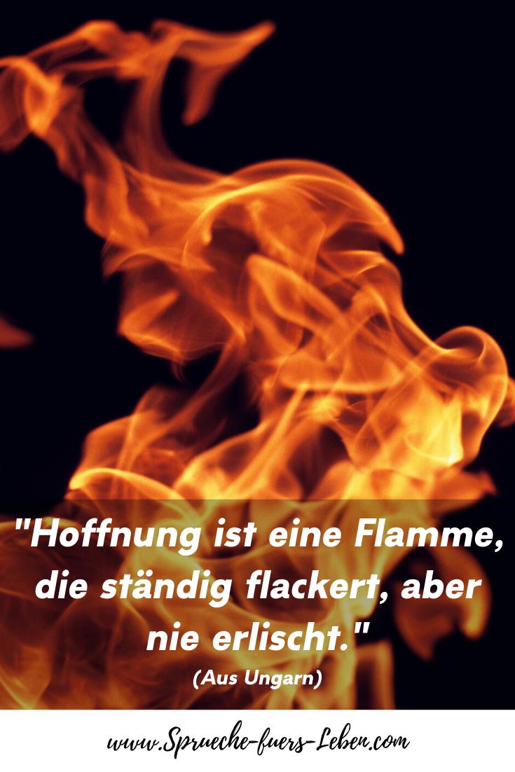 """""""Hoffnung ist eine Flamme, die ständig flackert, aber nie erlischt."""" (Aus Ungarn)"""