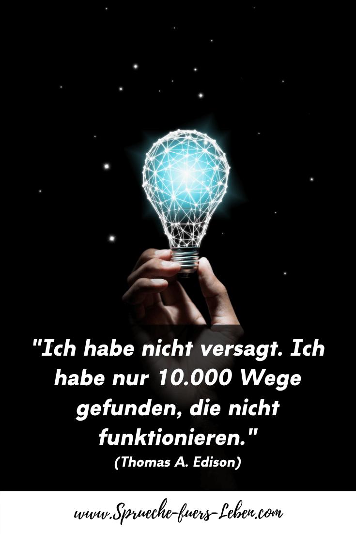 """""""Ich habe nicht versagt. Ich habe nur 10.000 Wege gefunden, die nicht funktionieren."""" (Thomas A. Edison)"""