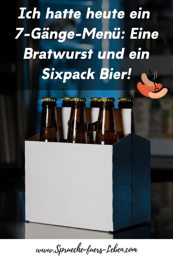Ich hatte heute ein 7-Gänge-Menü: Eine Bratwurst und ein Sixpack Bier!