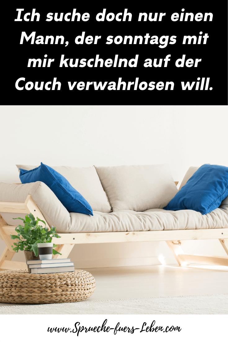 Ich suche doch nur einen Mann, der sonntags mit mir kuschelnd auf der Couch verwahrlosen will.