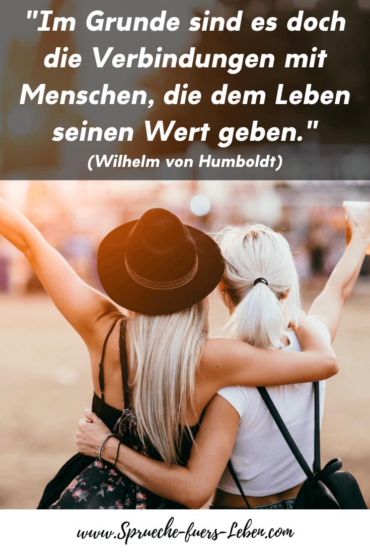 """""""Im Grunde sind es doch die Verbindungen mit Menschen, die dem Leben seinen Wert geben."""" (Wilhelm von Humboldt)"""