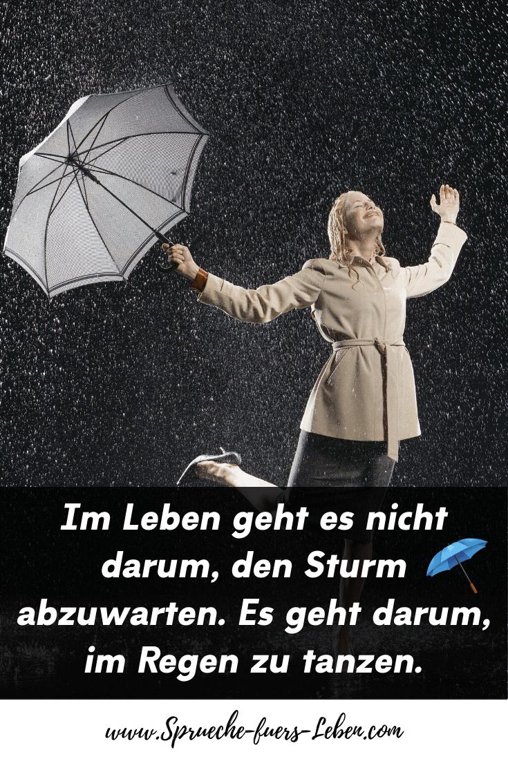 Im Leben geht es nicht darum, den Sturm abzuwarten. Es geht darum, im Regen zu tanzen.