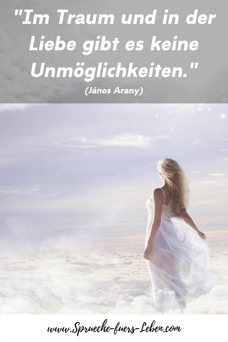 """""""Im Traum und in der Liebe gibt es keine Unmöglichkeiten."""" (János Arany)"""