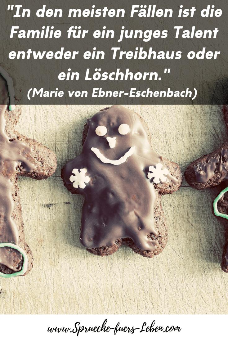 """""""In den meisten Fällen ist die Familie für ein junges Talent entweder ein Treibhaus oder ein Löschhorn."""" (Marie von Ebner-Eschenbach)"""