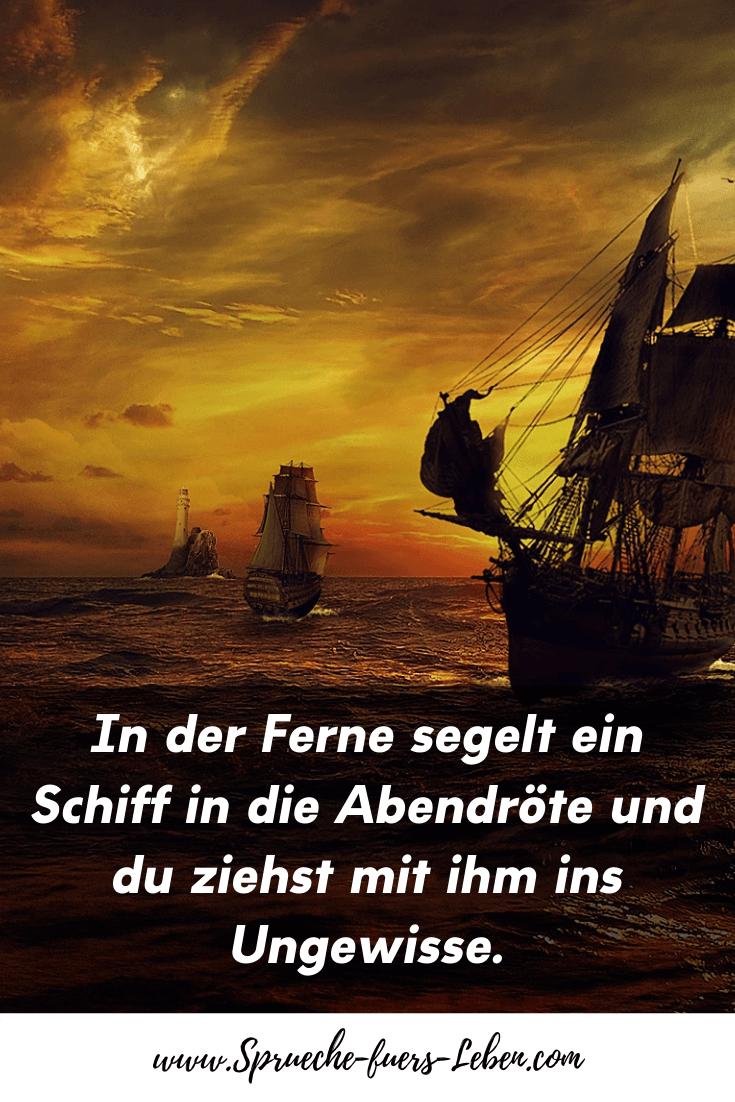 In der Ferne segelt ein Schiff in die Abendröte und du ziehst mit ihm ins Ungewisse.