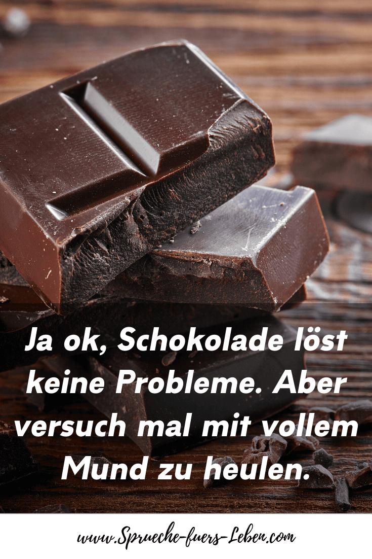 Ja ok, Schokolade löst keine Probleme. Aber versuch mal mit vollem Mund zu heulen.
