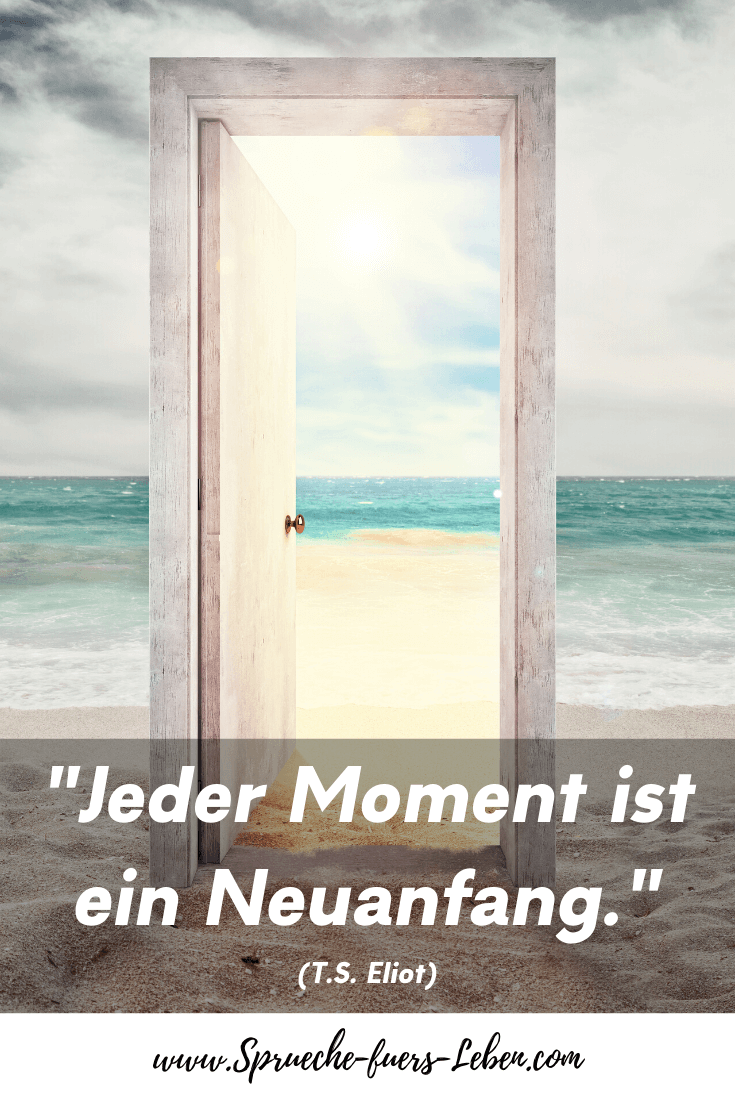 """""""Jeder Moment ist ein Neuanfang."""" (T.S. Eliot)"""