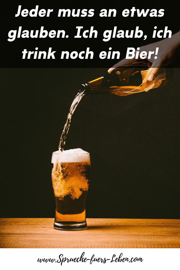 Jeder muss an etwas glauben. Ich glaub, ich trink noch ein Bier!