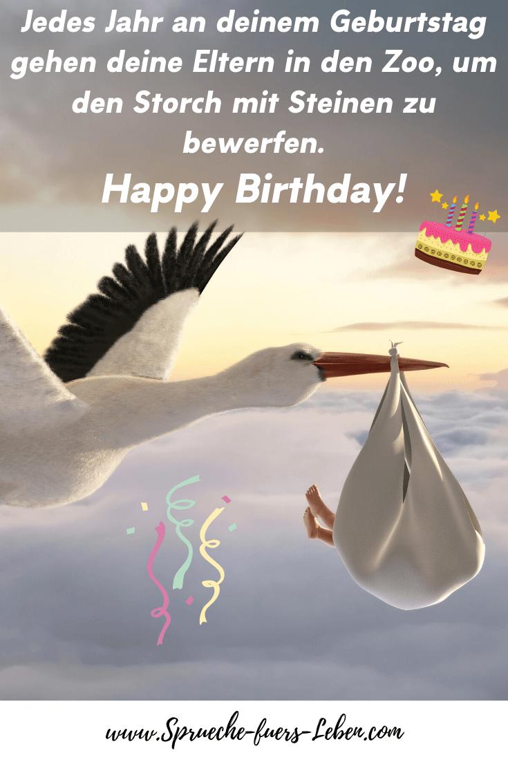 Jedes Jahr an deinem Geburtstag gehen deine Eltern in den Zoo, um den Storch mit Steinen zu bewerfen. Happy Birthday!