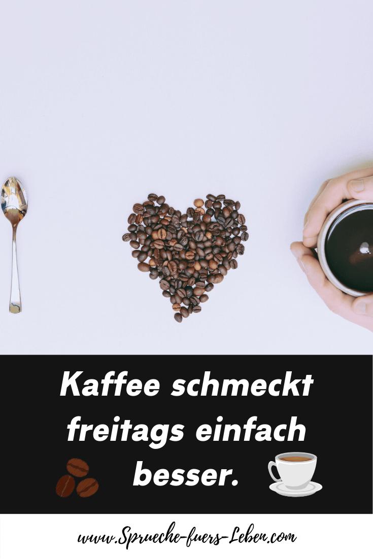 Kaffee schmeckt freitags einfach besser.