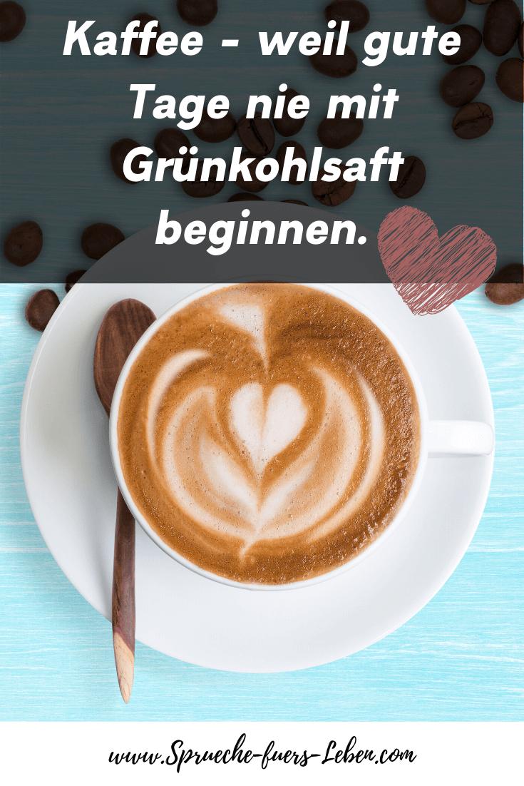Kaffee - weil gute Tage nie mit Grünkohlsaft beginnen.