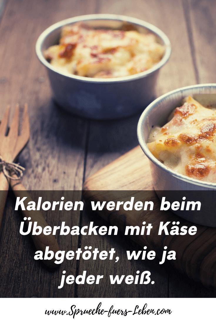 Kalorien werden beim Überbacken mit Käse abgetötet, wie ja jeder weiß.