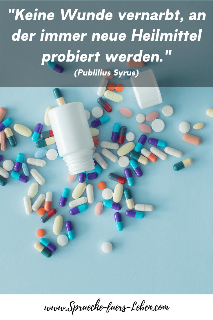 """""""Keine Wunde vernarbt, an der immer neue Heilmittel probiert werden."""" (Publilius Syrus)"""