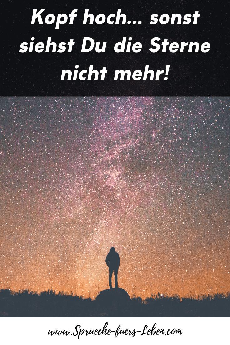 Kopf hoch... sonst siehst Du die Sterne nicht mehr!
