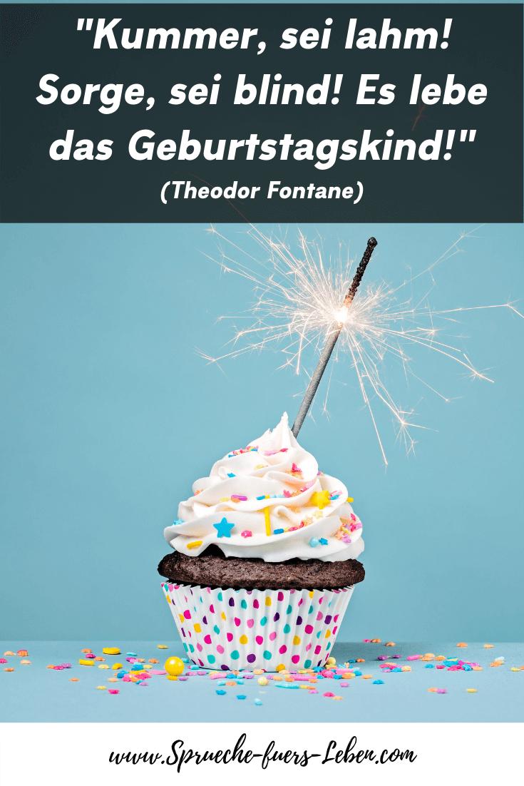 """Kummer, sei lahm! Sorge, sei blind! Es lebe das Geburtstagskind!"" (Theodor Fontane)"