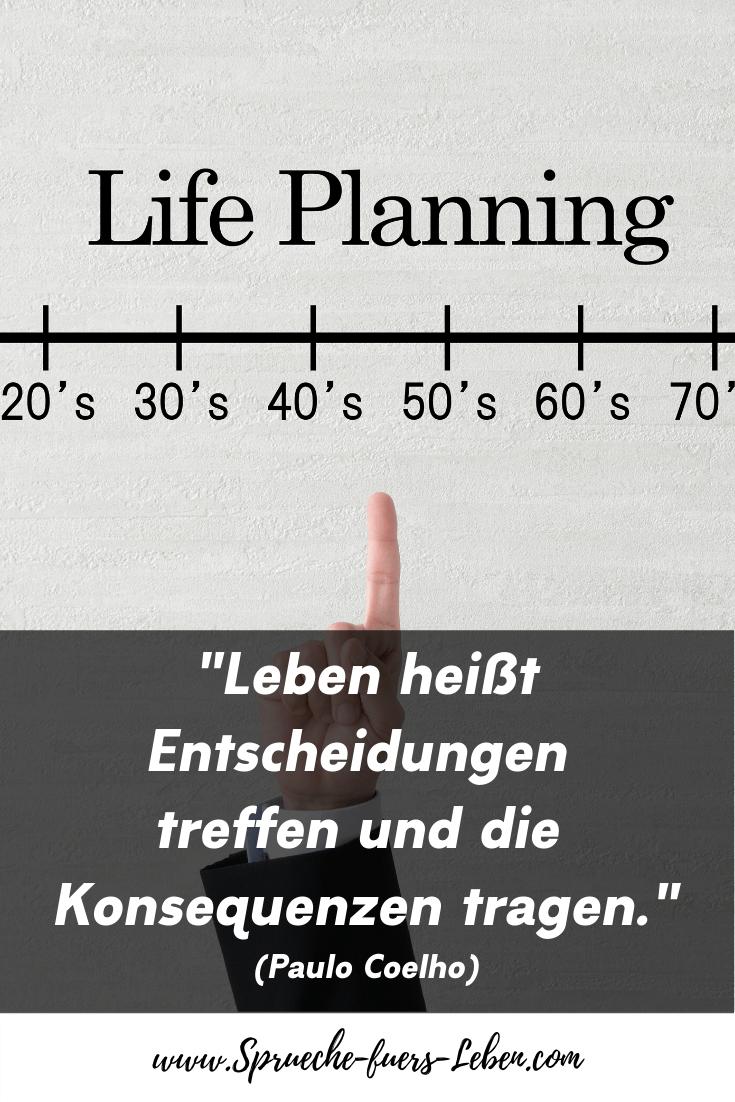 """""""Leben heißt Entscheidungen treffen und die Konsequenzen tragen."""" (Paulo Coelho)"""