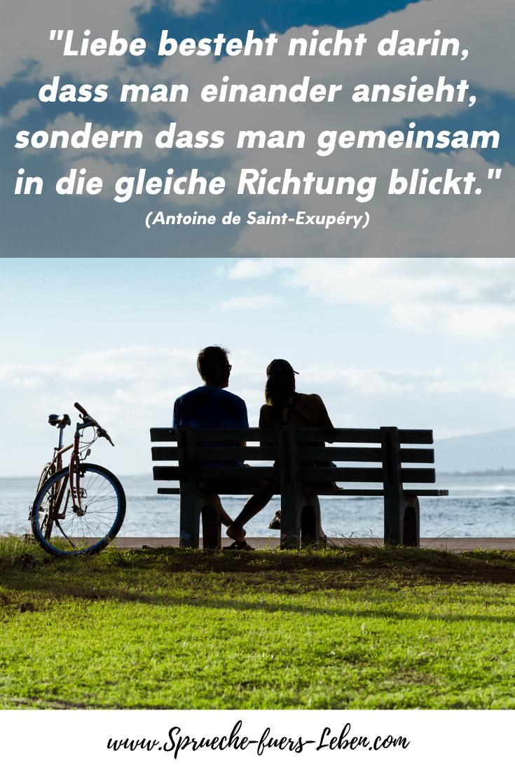 """""""Liebe besteht nicht darin, dass man einander ansieht, sondern dass man gemeinsam in die gleiche Richtung blickt."""" (Antoine de Saint-Exupéry)"""