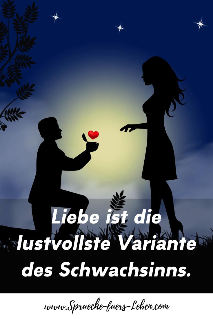 Liebe ist die lustvollste Variante des Schwachsinns.