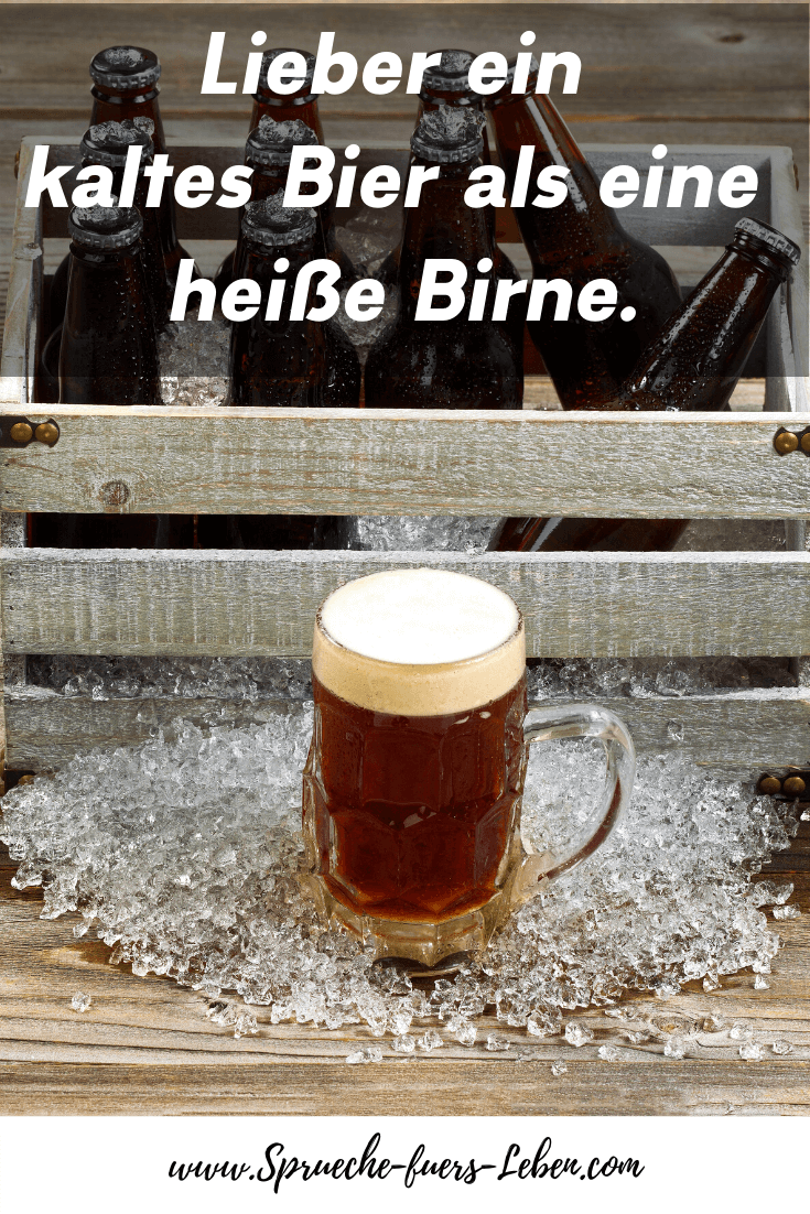 Lieber ein kaltes Bier als eine heiße Birne.