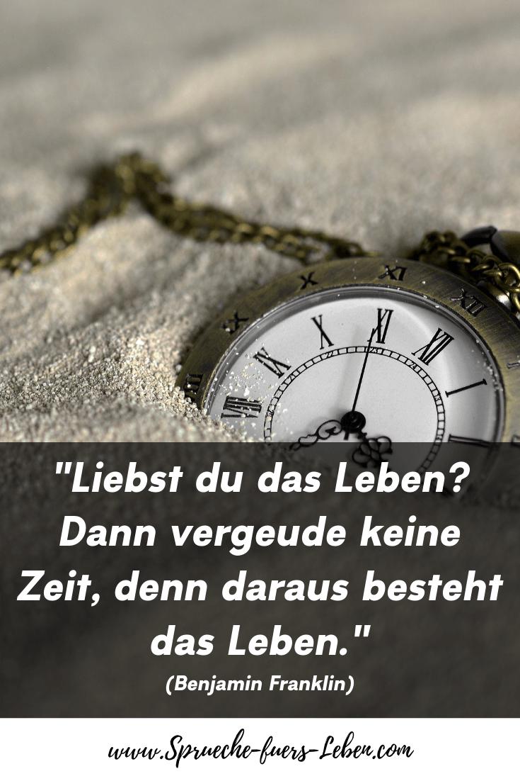 """""""Liebst du das Leben Dann vergeude keine Zeit, denn daraus besteht das Leben."""" (Benjamin Franklin)"""