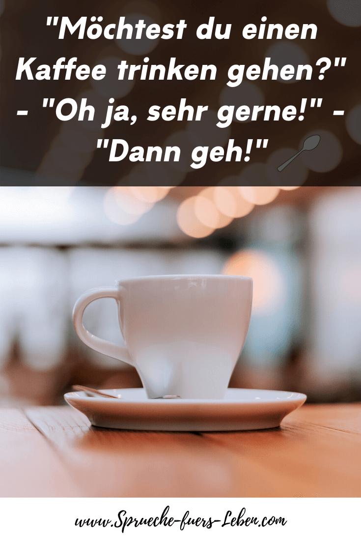 """""""Möchtest du einen Kaffee trinken gehen?"""" - """"Oh ja, sehr gerne!"""" - """"Dann geh!"""""""