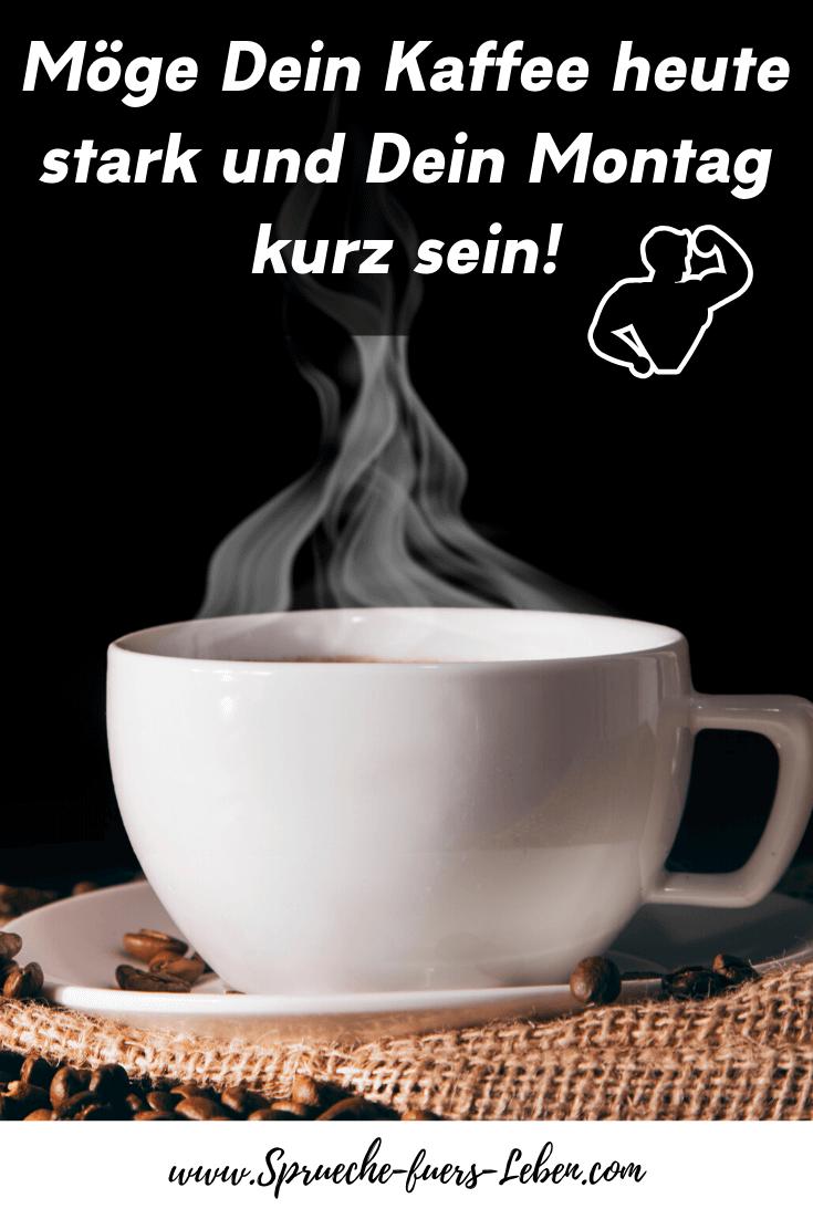 Möge Dein Kaffee heute stark und Dein Montag kurz sein!