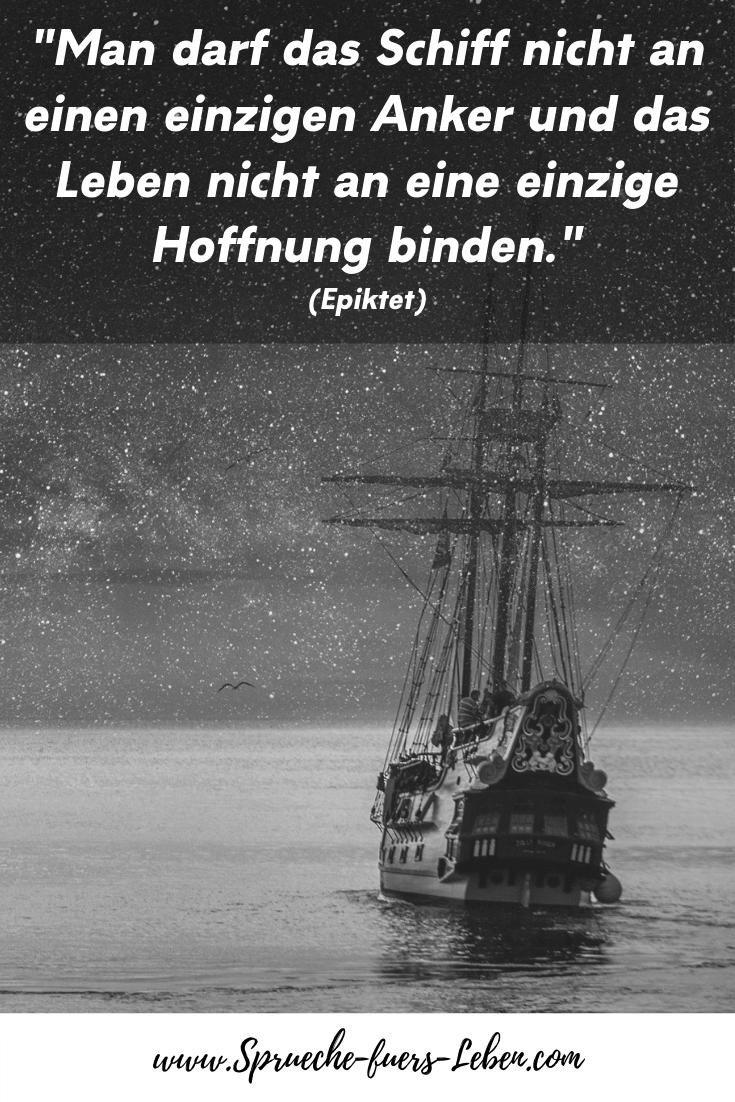 """""""Man darf das Schiff nicht an einen einzigen Anker und das Leben nicht an eine einzige Hoffnung binden."""" (Epiktet)"""