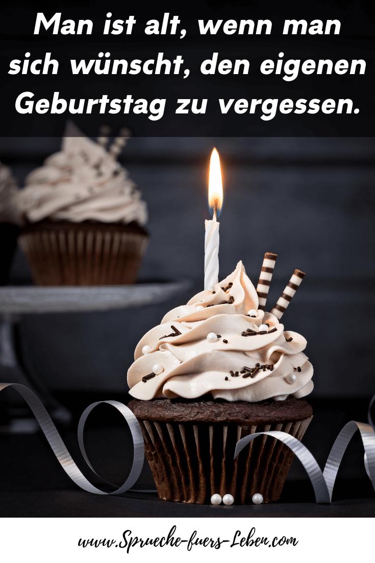 Man ist alt, wenn man sich wünscht, den eigenen Geburtstag zu vergessen.