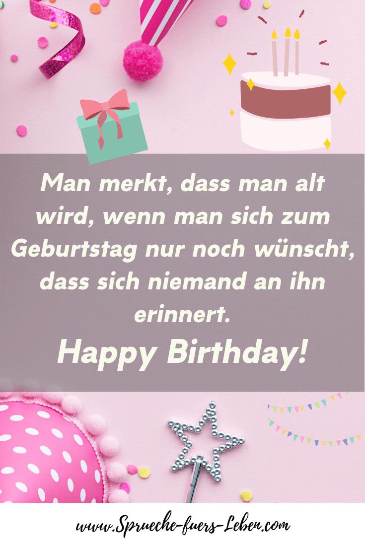Man merkt, dass man alt wird, wenn man sich zum Geburtstag nur noch wünscht, dass sich niemand an ihn erinnert. Happy Birthday!