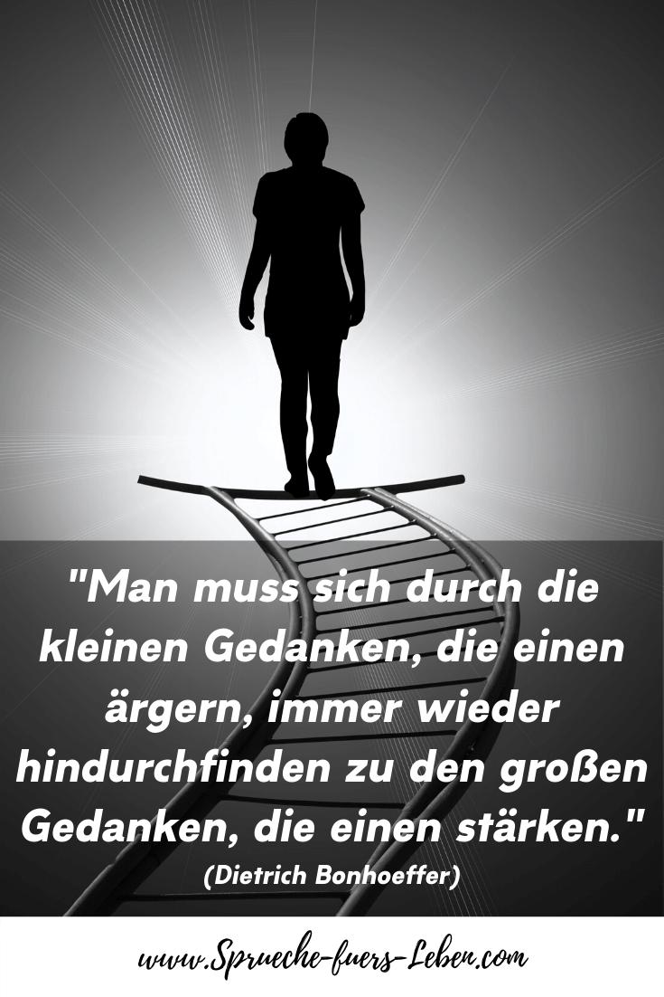"""""""Man muss sich durch die kleinen Gedanken, die einen ärgern, immer wieder hindurchfinden zu den großen Gedanken, die einen stärken."""" (Dietrich Bonhoeffer)"""