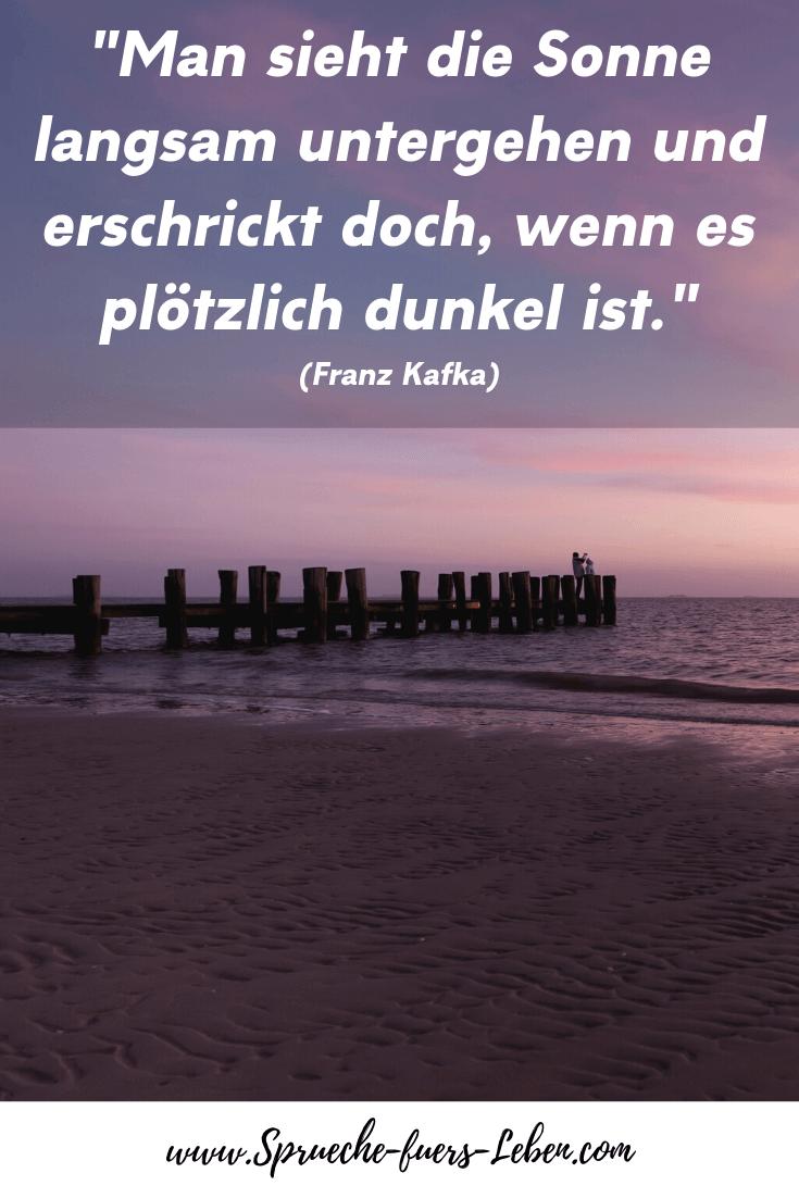 """""""Man sieht die Sonne langsam untergehen und erschrickt doch, wenn es plötzlich dunkel ist."""" (Franz Kafka)"""