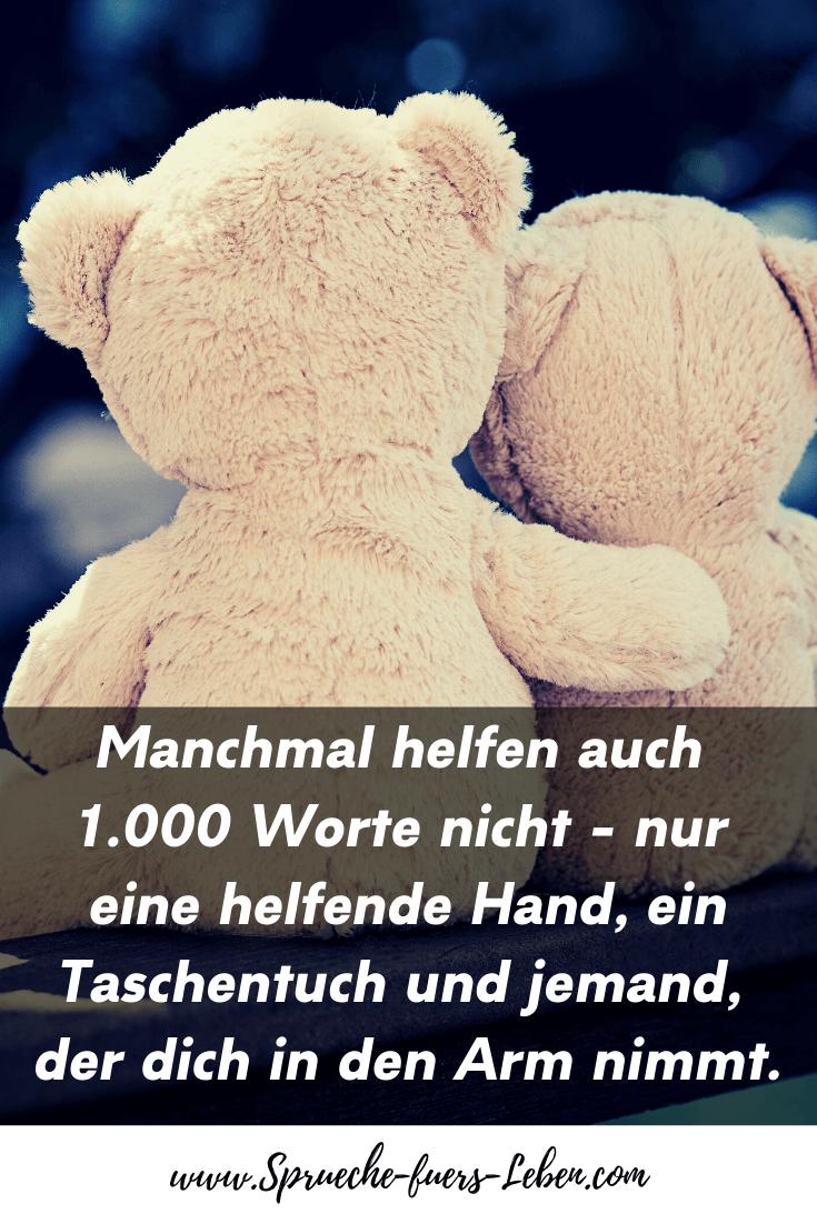 Manchmal helfen auch 1.000 Worte nicht - nur eine helfende Hand, ein Taschentuch und jemand, der dich in den Arm nimmt.
