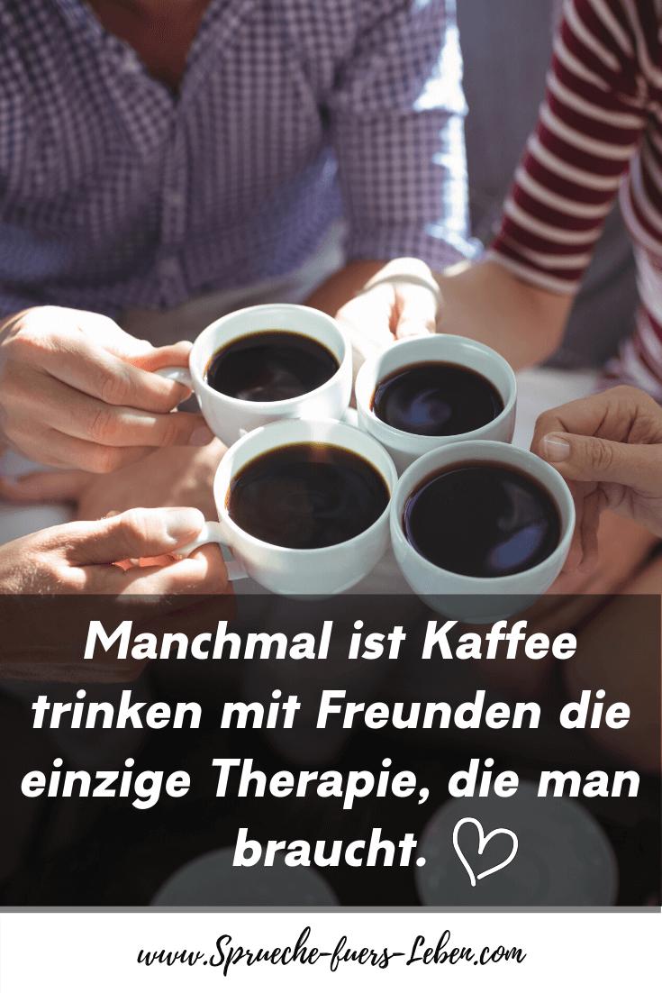 Manchmal ist Kaffee trinken mit Freunden die einzige Therapie, die man braucht.