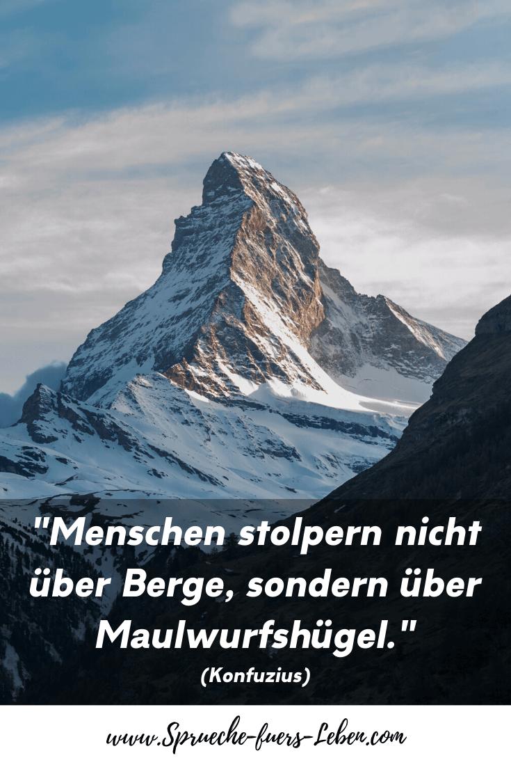 """""""Menschen stolpern nicht über Berge, sondern über Maulwurfshügel."""" (Konfuzius)"""