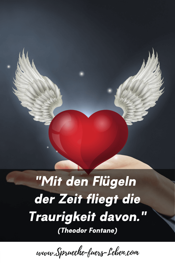 """""""Mit den Flügeln der Zeit fliegt die Traurigkeit davon."""" (Theodor Fontane)"""