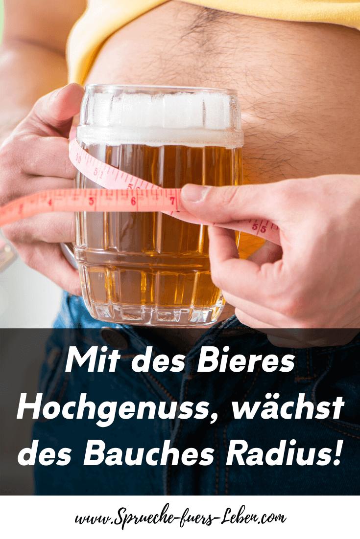 Mit des Bieres Hochgenuss, wächst des Bauches Radius!