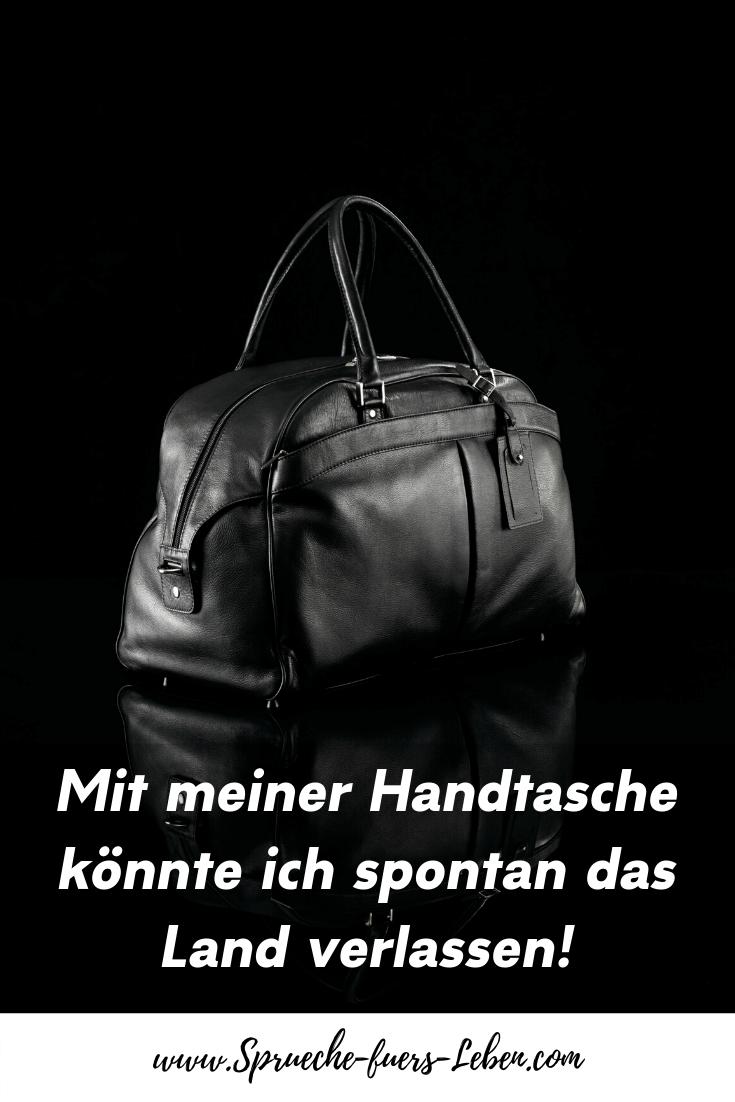 Mit meiner Handtasche könnte ich spontan das Land verlassen!