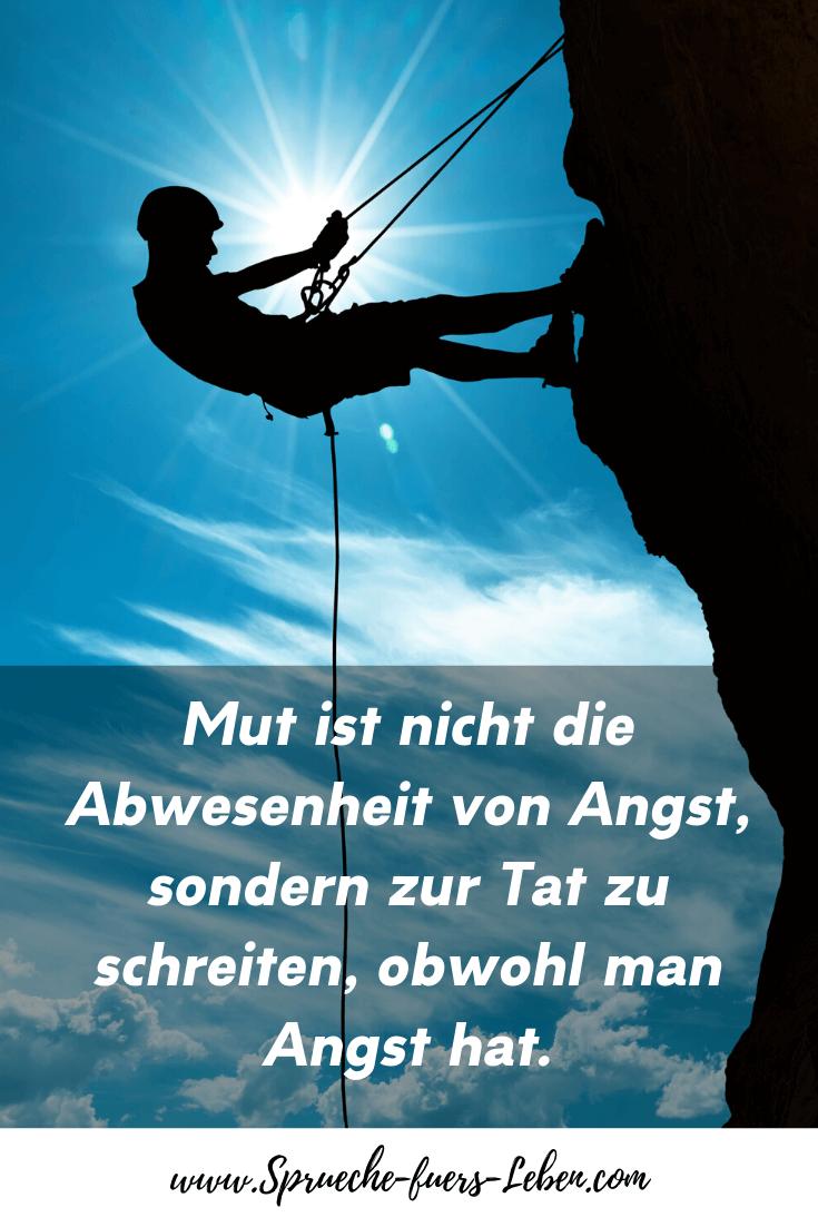 Mut ist nicht die Abwesenheit von Angst, sondern zur Tat zu schreiten, obwohl man Angst hat.