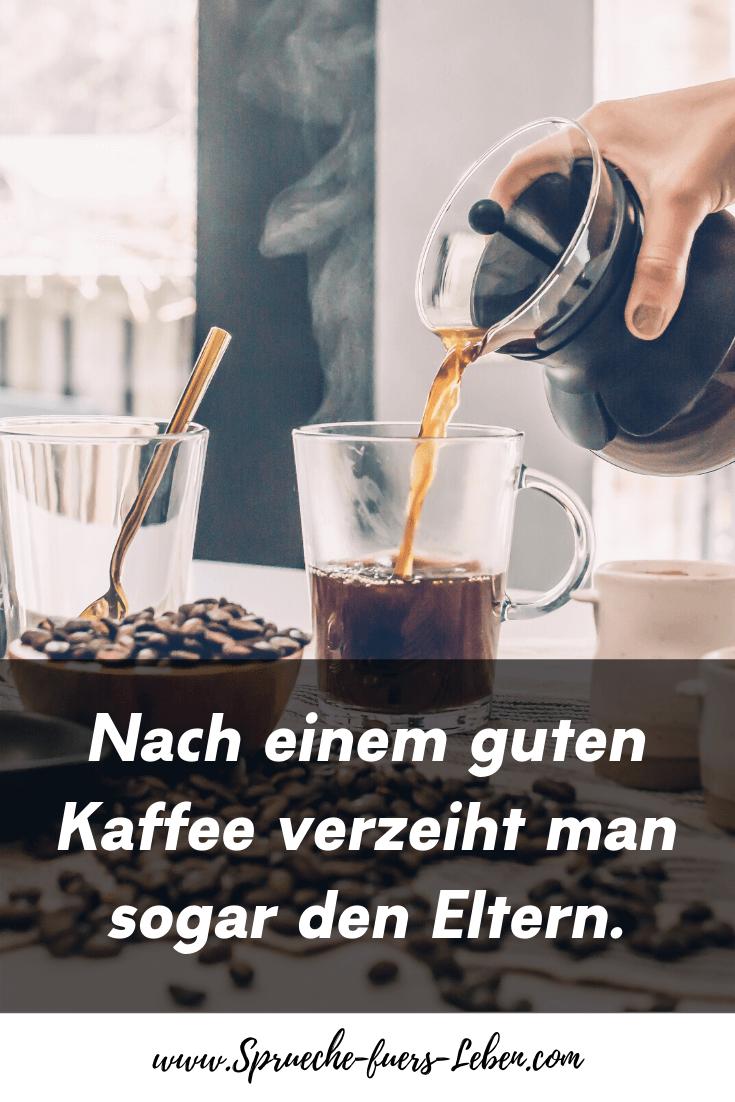 Nach einem guten Kaffee verzeiht man sogar den Eltern. (Oscar Wilde)