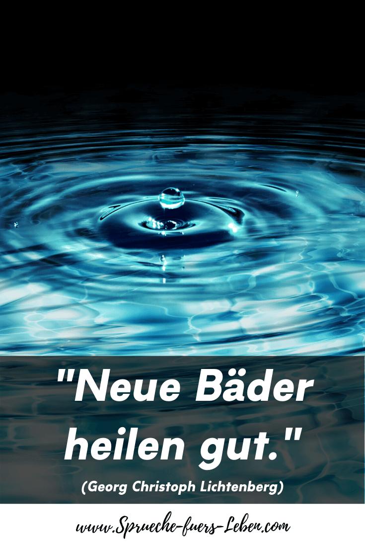 """""""Neue Bäder heilen gut."""" (Georg Christoph Lichtenberg)"""