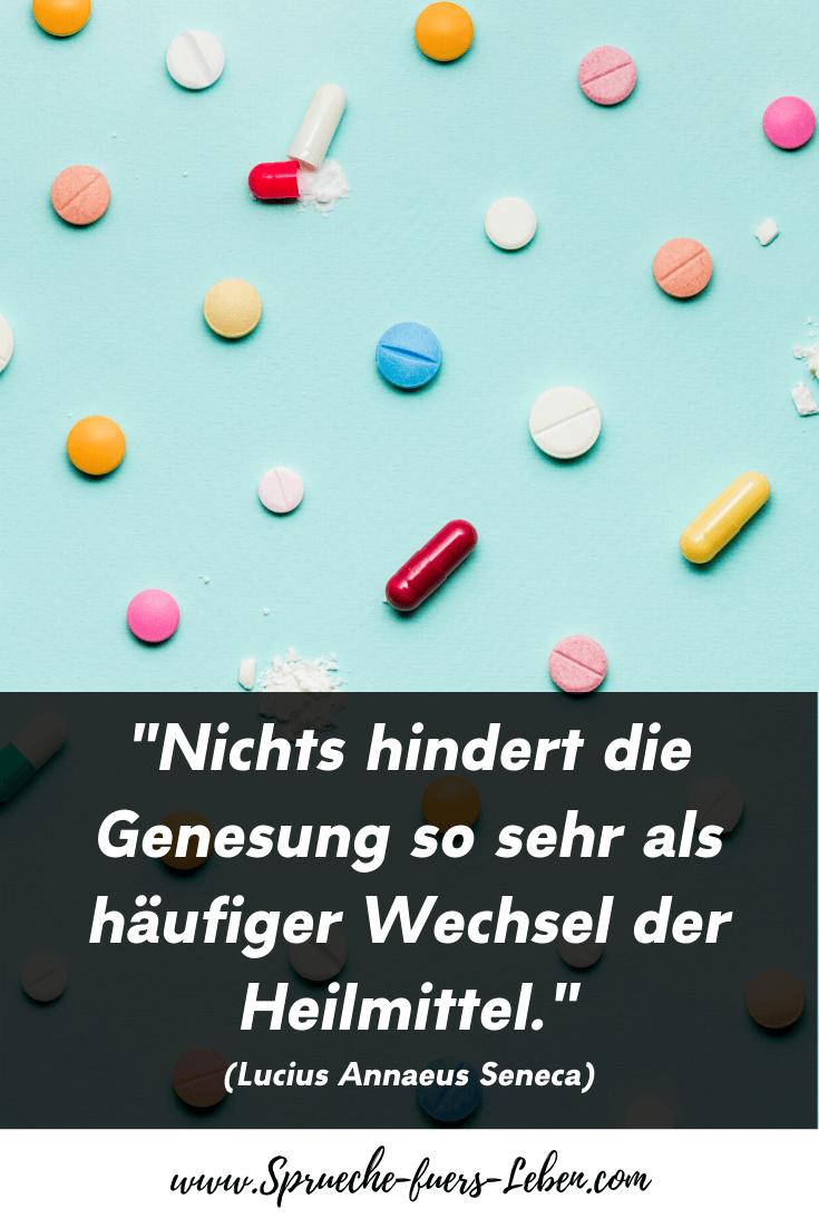 """""""Nichts hindert die Genesung so sehr als häufiger Wechsel der Heilmittel."""" (Lucius Annaeus Seneca)"""