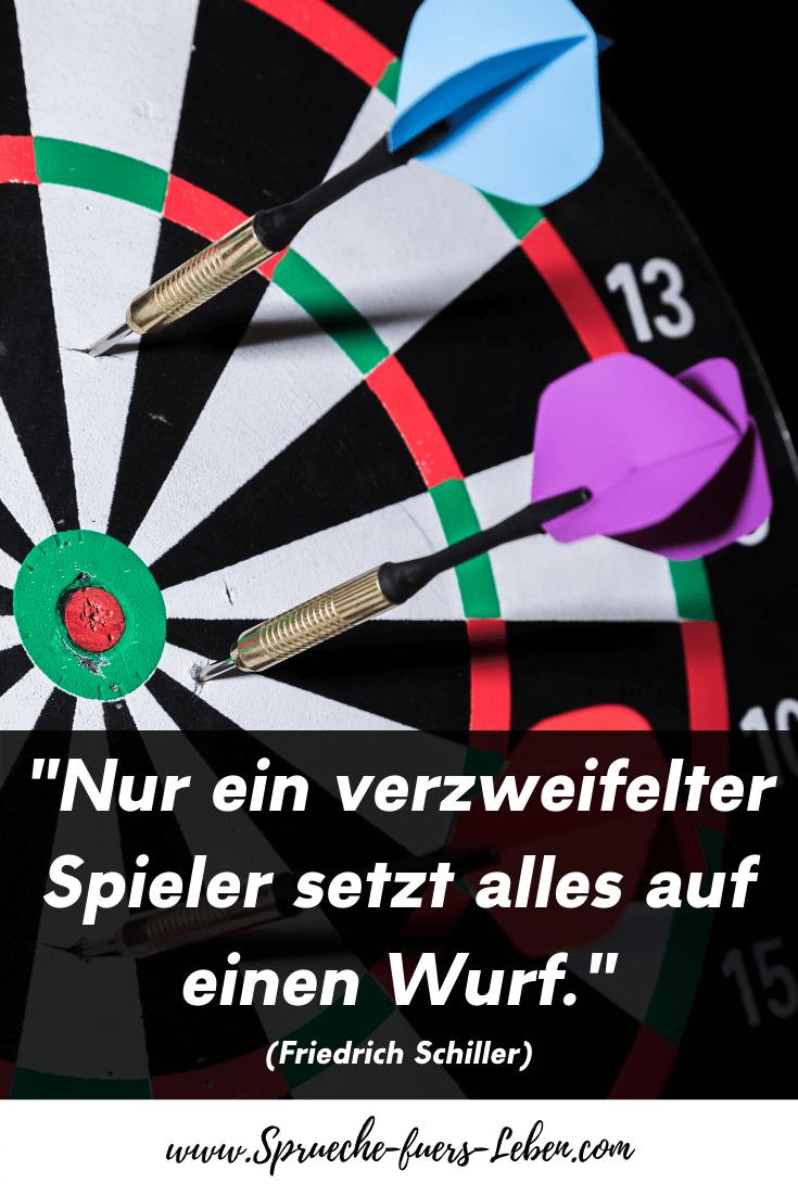 """""""Nur ein verzweifelter Spieler setzt alles auf einen Wurf."""" (Friedrich Schiller)"""
