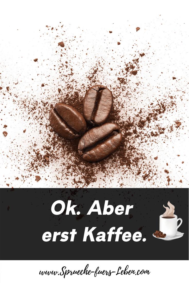 Ok. Aber erst Kaffee.