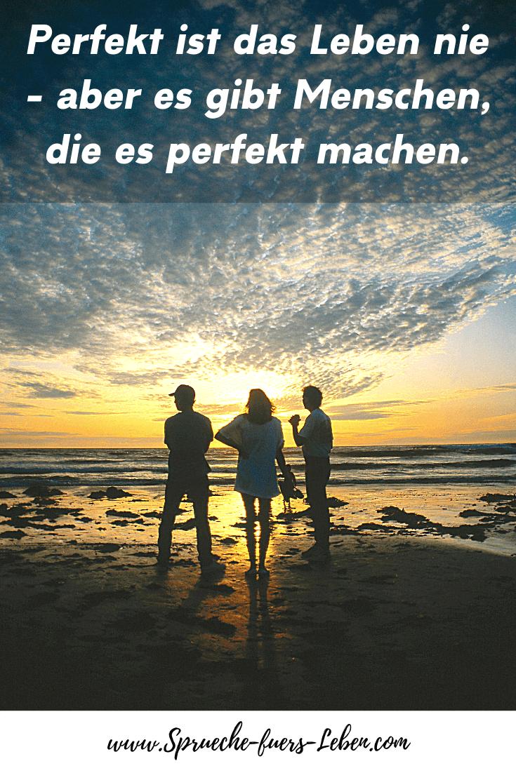 Perfekt ist das Leben nie - aber es gibt Menschen, die es perfekt machen.