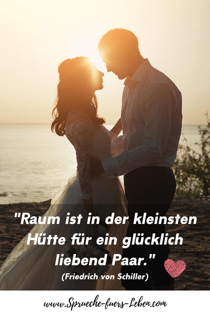 """""""Raum ist in der kleinsten Hütte für ein glücklich liebend Paar."""" (Friedrich von Schiller)"""