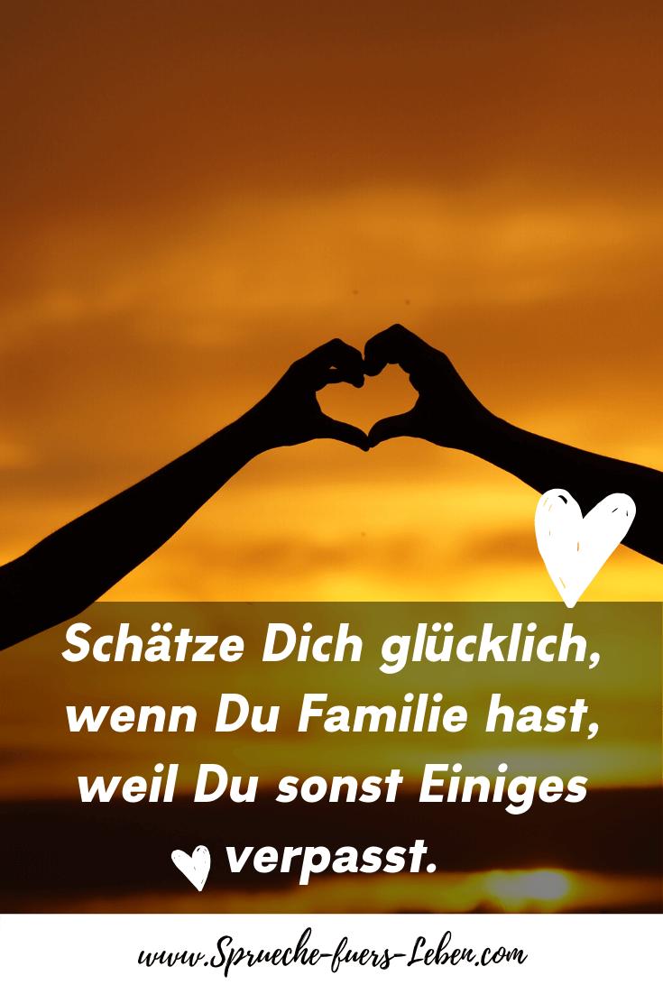 Schätze Dich glücklich, wenn Du Familie hast, weil Du sonst Einiges verpasst.