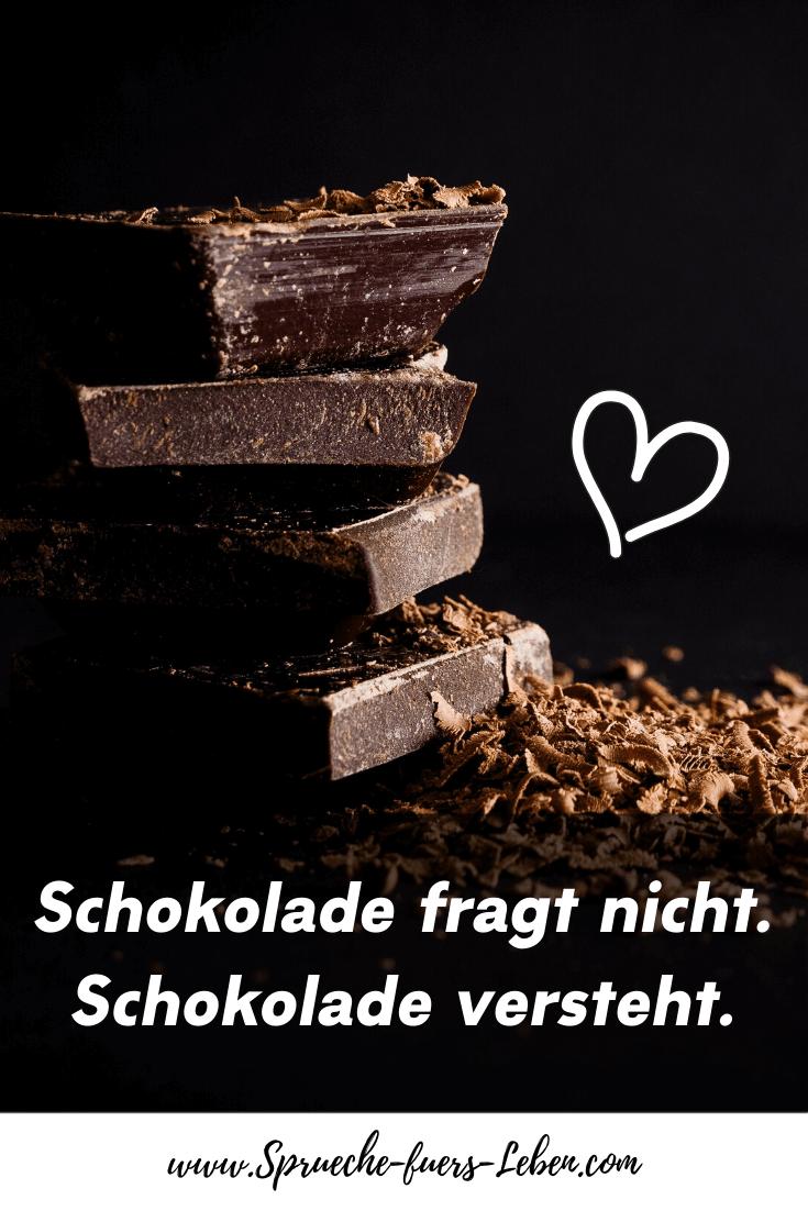Schokolade fragt nicht. Schokolade versteht.