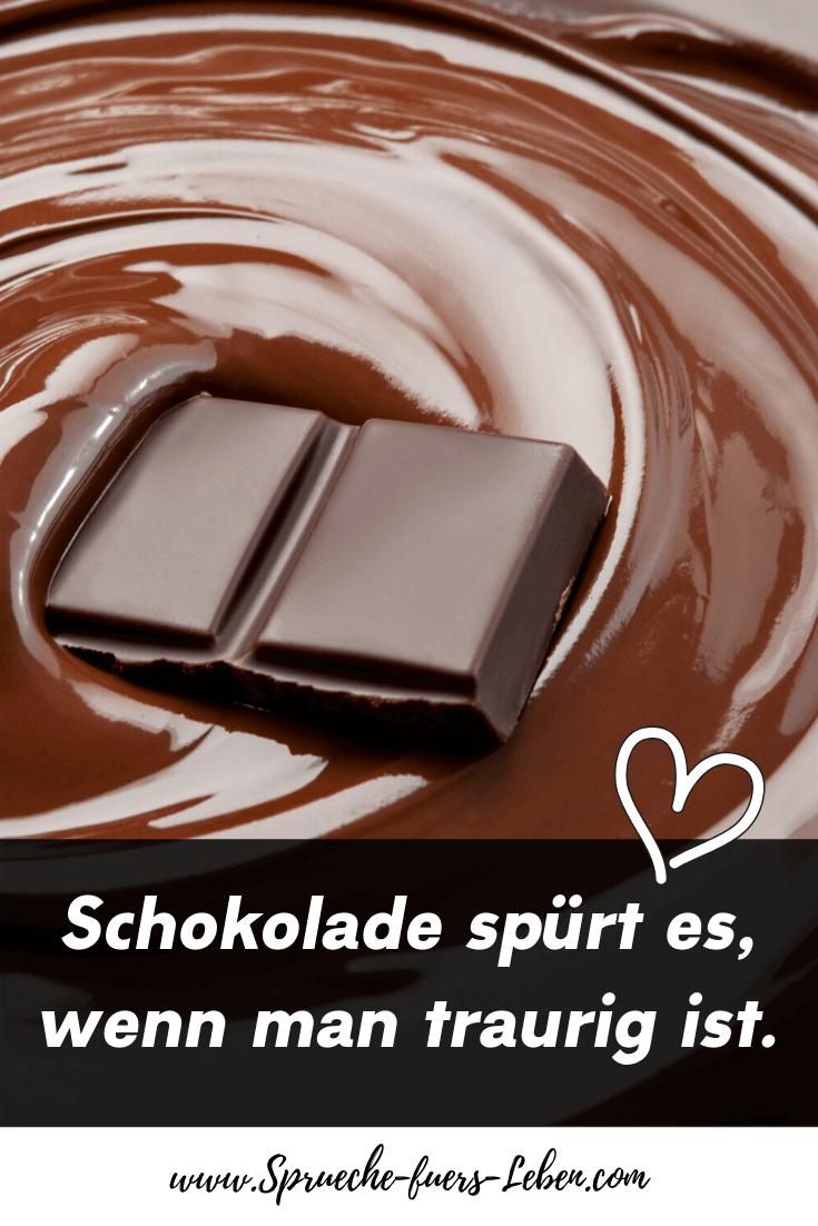 Schokolade spürt es, wenn man traurig ist.