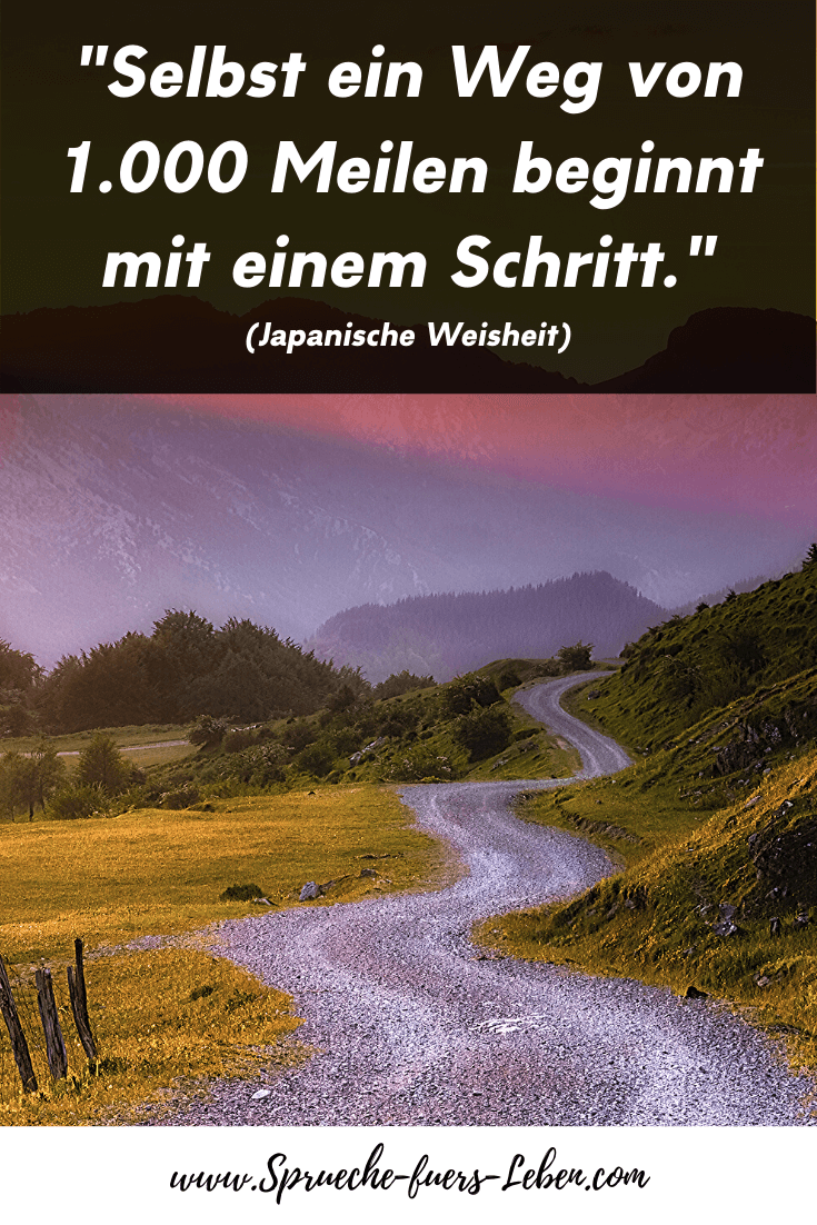"""""""Selbst ein Weg von 1.000 Meilen beginnt mit einem Schritt."""" (Japanische Weisheit)"""