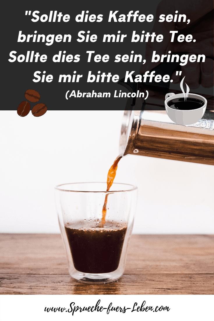 """""""Sollte dies Kaffee sein, bringen Sie mir bitte Tee. Sollte dies Tee sein, bringen Sie mir bitte Kaffee."""" (Abraham Lincoln)"""